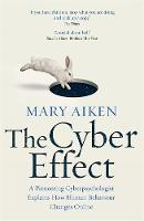 Aiken, Mary - The Cyber Effect: A Pioneering Cyberpsychologist Explains How Human Behaviour Changes Online - 9781473610255 - V9781473610255
