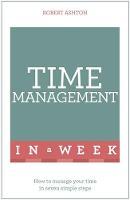 Ashton, Robert - Time Management in a Week - 9781473610354 - V9781473610354