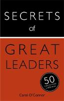O'Connor, Carol - Secrets of Great Leaders: The 50 Strategies You Need to Inspire and Motivate - 9781473614918 - V9781473614918