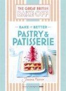 Farrow, Joanna - Great British Bake Off – Bake it Better (No.8): Pastry & Patisserie - 9781473615465 - V9781473615465