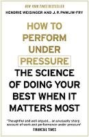 Weisinger, Hendrie; Pawliw-Fry, J. P. - How to Perform Under Pressure - 9781473616318 - V9781473616318