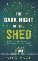 Page, Nick - The Dark Night of the Shed: Men, the midlife crisis, spirituality - and sheds - 9781473616851 - V9781473616851