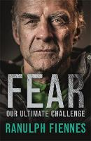 Fiennes, Sir Ranulph - Fear: Our Ultimate Challenge - 9781473617995 - V9781473617995