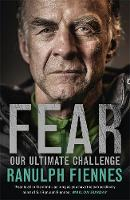 Fiennes, Ranulph - Fear: Our Ultimate Challenge - 9781473618008 - V9781473618008