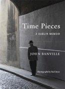 Banville, John, Joyce, Paul - Time Pieces: A Dublin Memoir - 9781473619043 - KEX0303340