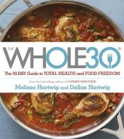 Hartwig, Dallas, Hartwig, Melissa - The Whole 30: The Official 30-Day Guide to Total Health and Food Freedom - 9781473619555 - V9781473619555