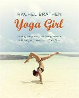 Brathen, Rachel - Yoga Girl: Finding Happiness, Cultivating Balance and Living with Your Heart Wide Open - 9781473619609 - V9781473619609