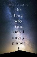 Chambers, Becky - The Long Way to a Small, Angry Planet - 9781473619814 - V9781473619814