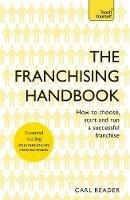 Reader, Carl - The Franchising Handbook: How to Choose, Start & Run a Successful Franchise - 9781473621114 - V9781473621114