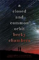Chambers, Becky - A Closed and Common Orbit: Wayfarers 2 - 9781473621473 - V9781473621473