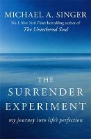 Singer, Michael A. - The Surrender Experiment: My Journey into Life's Perfection - 9781473621503 - 9781473621503