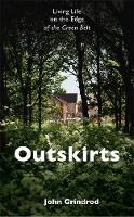 Grindrod, John - Outskirts: Living Life on the Edge of the Green Belt - 9781473625020 - V9781473625020
