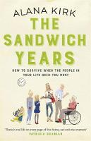 Kirk, Alana - The Sandwich Years: How to survive when the people in your life need you most - 9781473627505 - KHN0002432