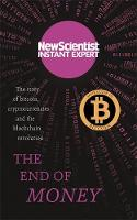 Scientist, New - The End of Money: The story of Bitcoin, cryptocurrencies and the blockchain revolution - 9781473629530 - V9781473629530
