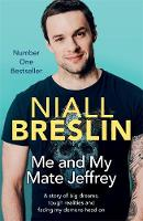 Breslin, Niall - Me and My Mate Jeffrey: A Story of Big Dreams, Tough Realities and Facing My Demons Head on - 9781473631885 - KHN0001491
