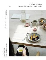 Wan, Chi-San, Stajcic, Natali - A Simple Table: Recipes & rituals for a life in balance - 9781473632561 - V9781473632561