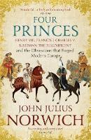 Julius Norwich, John - Four Princes - 9781473632981 - KSS0003136