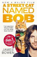 Bowen, James - A Street Cat Named Bob: How One Man and His Cat Found Hope on the Streets - 9781473633360 - V9781473633360