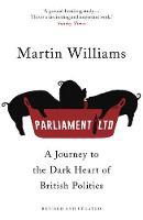 Williams, Martin - Parliament Ltd: A journey to the dark heart of British politics - 9781473633872 - V9781473633872