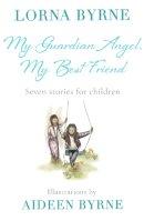 Byrne, Lorna - My Guardian Angel, My Best Friend: Seven stories for children - 9781473635968 - 9781473635968