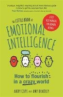 Cope, Andy, Bradley, Amy - The Little Book of Emotional Intelligence: How to Flourish in a Crazy World - 9781473636354 - V9781473636354