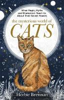 Brennan, Herbie - The Mysterious World of Cats: The ultimate gift book for people who are bonkers about their cat - 9781473638051 - V9781473638051