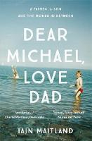 Maitland, Iain - Dear Michael, Love Dad: Letters, laughter and all the things we leave unsaid. - 9781473638198 - V9781473638198