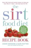 Aidan Goggins, Glen Matten - The Sirtfood Diet Recipe Book: Over 100 tried and tested recipes to help you lose 7lbs in 7 days - and stay lean for life - 9781473638587 - V9781473638587