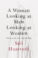 Hustvedt, Siri - A Woman Looking at Men Looking at Women: Essays on Art, Sex, and the Mind - 9781473638891 - V9781473638891