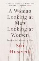 Hustvedt, Siri - A Woman Looking at Men Looking at Women - 9781473638907 - V9781473638907