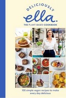 Mills (Woodward), Ella - Deliciously Ella The Plant-Based Cookbook: 100 simple vegan recipes to make every day delicious - 9781473639218 - V9781473639218