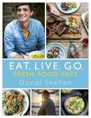 Skehan, Donal - Eat. Live. Go - Fresh Food Fast - 9781473640115 - V9781473640115