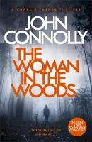 Connolly, John - The Woman in the Woods: A Charlie Parker Thriller: 16. From the No. 1 Bestselling Author of A Game of Ghosts - 9781473641945 - 9781473641945