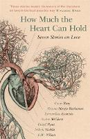 Bray, Carys, Buchanan, Rowan Hisayo, Evaristo, Bernardine, McCleen, Grace, Ryan, Donal, Shukla, Nikesh, Wilson, D.W. - How Much the Heart Can Hold: Seven Stories on Love - 9781473649453 - V9781473649453