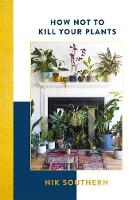 Southern, Nik - How Not To Kill Your Plants - 9781473651128 - V9781473651128