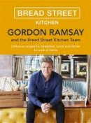 Ramsay, Gordon - Gordon Ramsay Bread Street Kitchen: Delicious recipes for breakfast, lunch and dinner to cook at home - 9781473651432 - V9781473651432