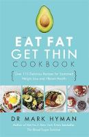 Hyman, Mark - The Eat Fat Get Thin Cookbook: Over 175 Delicious Recipes for Sustained Weight Loss and Vibrant Health - 9781473653801 - V9781473653801
