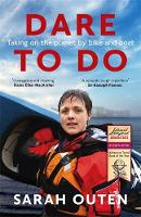 Outen, Sarah - Dare to Do: Taking on the planet by bike and boat - 9781473655287 - V9781473655287