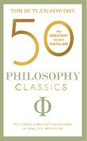 Butler-Bowdon, Tom - 50 Philosophy Classics: Your shortcut to the most important ideas on being, truth, and meaning (50 Classics) - 9781473655423 - V9781473655423