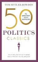 Butler-Bowdon, Tom - 50 Politics Classics: Your shortcut to the most important ideas on freedom, equality, and power (50 Classics) - 9781473655430 - V9781473655430