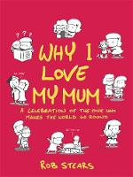 Stears, Rob - Why I Love My Mum: A Celebration of the One Who Makes the World Go Round - 9781473660847 - V9781473660847