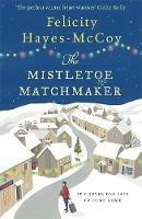 Felicity Hayes-McCoy, Wilf Judd - The Mistletoe Matchmaker: The perfect winter heart-warmer - 9781473663619 - 9781473663619