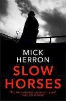 Herron, Mick - Slow Horses: Jackson Lamb Thriller 1 - 9781473674189 - 9781473674189
