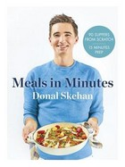 Skehan, Donal - Donal's Meals in Minutes: 90 suppers from scratch/15 minutes prep - 9781473674264 - V9781473674264