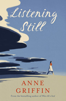 Griffin, Anne - Listening Still: The new novel by the bestselling author of When All is Said - 9781473683112 - 9781473683112