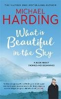 Harding, Michael - What is Beautiful in the Sky: A book about endings and beginnings - 9781473691018 - 9781473691018