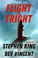King, Stephen, Vincent, Bev, Lewis, Michael, Arthur Conan Doyle, Sir, Matheson, Richard, Bierce, Ambrose, Tubb, E.C., Bissell, Tom, Simmons, - Flight or Fright: 17 Turbulent Tales Edited by Stephen King and Bev Vincent - 9781473691582 - 9781473691582