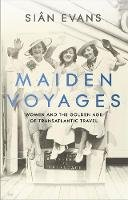 Evans, Siân - Maiden Voyages: women and the Golden Age of transatlantic travel - 9781473699038 - 9781473699038