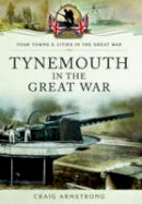 Armstrong, Craig - Tynemouth in the Great War - 9781473822078 - V9781473822078