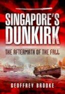 Brooke, Geoffrey - Singapore's Dunkirk - 9781473822917 - V9781473822917